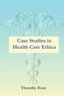 Case Studies in Health Care Ethics Cover Image