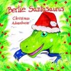 Bertie Santasaurus: Christmas Adventure - a Christmas story and kids dinosaur adventures story book. A Dinosaur Xmas story Cover Image