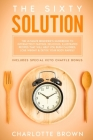 The Sixty Solution: The Ultimate Beginner's Guidebook to Intermittent Fasting. Delicious, Illustrated Recipes That Will Help You Burn Calo Cover Image