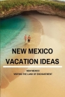 New Mexico Vacation Ideas: New Mexico - Visiting The Land Of Enchantment: New Mexico The Land Of Entrapment Cover Image