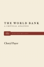World Bank: A Critical Analysis (Monthly Review Press Classic Titles #8) Cover Image