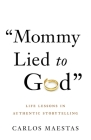Mommy Lied to God: Life Lessons in Authentic Storytelling Cover Image