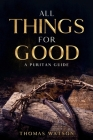 All Things for Good: A Puritan Guide Cover Image