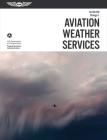 Aviation Weather Services: Asa Faa-Ac00-45h, Change 1 (FAA Handbooks) Cover Image