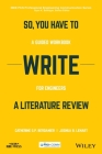 So, You Have to Write a Literature Review: A Guided Workbook for Engineers (IEEE PCs Professional Engineering Communication) Cover Image