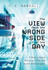 The View From The Wrong Side Of The Day: A Story About Nursing, PTSD And Other Shenanigans Cover Image