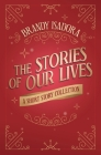 The Stories of Our Lives: A Short Story Collection Cover Image