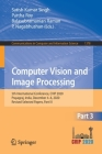 Computer Vision and Image Processing: 5th International Conference, Cvip 2020, Prayagraj, India, December 4-6, 2020, Revised Selected Papers, Part III (Communications in Computer and Information Science #1378) Cover Image