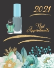 2021 Nail Appointments: Women's Nail Technicians Daily Appointment Book - A Scheduler With Password Page & 2021 Calendar With Teal And Gold Fl Cover Image