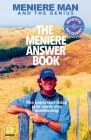 Meniere Man. The Meniere Answer Book.: Can I Die? Will I Get Better? Answers To 625 Essential Questions Asked By Meniere Sufferers Cover Image