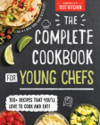The Complete Cookbook for Young Chefs: 100+ Recipes That You'll Love to Cook and Eat Cover Image