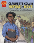Claudette Colvin Refuses to Move: Courageous Kid of the Civil Rights Movement (Courageous Kids) Cover Image
