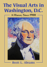 The Visual Arts in Washington, D.C.: A History Since 1900 Cover Image