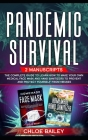 Pandemic Survival: 2 Manuscripts: The Complete Guide to Learn How to Make Your Own Medical Face Mask and Hand Sanitizers to Prevent and P Cover Image