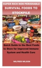 Super Rich Non Perishable Survival Foods to Stockpile: Quick Guide to the Best Foods to Store for Improved Immune System and Health Care Cover Image