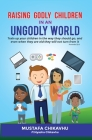 Raising Godly Children In An Ungodly World Cover Image