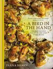 A Bird in the Hand: Chicken Recipes for Every Day and Every Mood Cover Image