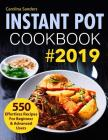 Instant Pot Cookbook #2019: 550 Effortless Recipes for Beginner & Advanced Users Cover Image
