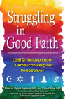 Struggling in Good Faith: LGBTQI Inclusion from 13 American Religious Perspectives Cover Image