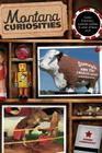 Montana Curiosities: Quirky Characters, Roadside Oddities & Other Offbeat Stuff Cover Image