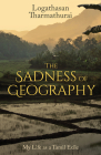 The Sadness of Geography: My Life as a Tamil Exile Cover Image
