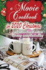 A Movie Cookbook for 2020 Christmas: A collection of movie recipes for a cozy merry Noel holiday Cover Image