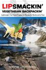 Lipsmackin' Vegetarian Backpackin': Lightweight, Trail-Tested Vegetarian Recipes for Backcountry Trips Cover Image