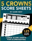5 Crowns Score Sheets: 125 Large Score Sheets for Scorekeeping Cover Image
