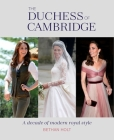 The Duchess of Cambridge: A Decade of Modern Royal Style Cover Image