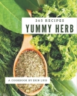 365 Yummy Herb Recipes: Make Cooking at Home Easier with Yummy Herb Cookbook! Cover Image
