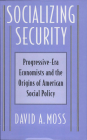 Socializing Security: Progressive-Era Economists and the Origins of American Social Policy Cover Image