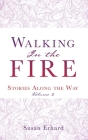 Walking In the Fire: Stories Along the Way Volume 2 Cover Image