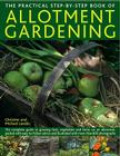 The Practical Step-By-Step Book of Allotment Gardening: The Complete Guide to Growing Fruit, Vegetables and Herbs on an Allotment, Packed with Easy-To Cover Image
