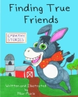 Finding True Friends: A children's story book about empathy, how to make friends, feeling good about yourself, and kindness. Cover Image