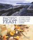 Pacific Feast: A Cook's Guide to West Coast Foraging and Cuisine Cover Image
