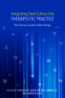 Integrating Geek Culture Into Therapeutic Practice: The Clinician's Guide to Geek Therapy Cover Image