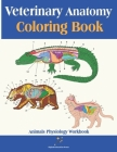 Veterinary Anatomy Coloring Book: Animals Physiology Workbook for Studying and Relaxation Perfect Gift for Vet Students, Adults and Animal Lovers Cover Image