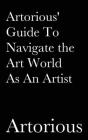Artorious' Guide To Navigate the Art World As An Artist Cover Image