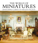 The World of Miniatures: From Simple Cabins to Ornate Palaces Cover Image