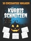 Kürbis Schnitzen 30 Einzigartige Vorlagen: Halloween-Muster zum Malen und Kürbisbasteln Cover Image