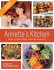 Annette's Kitchen: Family Food Made Fun and Healthy: Featuring More Than 100 Vegetarian and Vegan Recipes Cover Image