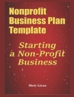 Nonprofit Business Plan Template: Starting a Non-Profit Business Cover Image