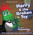 Harry and the Broken Toy: An Interactive Children's Book That Teaches Responsibility, Teamwork, and Why It's Important to Clean Up Their Rooms. Cover Image