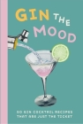 Gin the Mood: 50 gin cocktail recipes that are just the ticket Cover Image