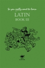 So You Really Want to Learn Latinbook III Cover Image