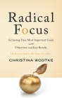 Radical Focus: Achieving Your Most Important Goals with Objectives and Key Results Cover Image