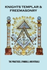 Knights Templar & Freemasonry: The Practices, Symbols, And Rituals: Knights Templar Book Cover Image