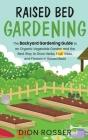 Raised Bed Gardening: The Backyard Gardening Guide to an Organic Vegetable Garden and the Best Way to Grow Herbs, Fruit Trees, and Flowers i Cover Image