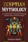 Egyptian Mythology: A Comprehensive Guide to Ancient Egypt Cover Image