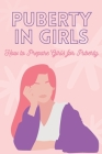 Puberty in Girls: How to Prepare Girls for Puberty: Handbook for Parents Cover Image